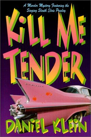 Kill Me Tender: A Murder Mystery Featuring Elvis Presley  by  Daniel Klein