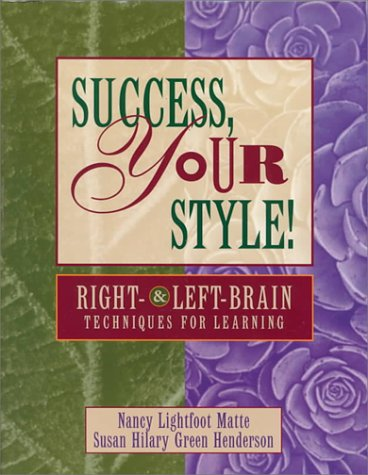 Success, Your Style! Right and Left Brain Techniques for Learning Nancy L. Matte