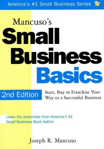Mancusos Small Business Basics: Start, Buy or Franchise Your Way to a Successful Business  by  Joseph R. Mancuso
