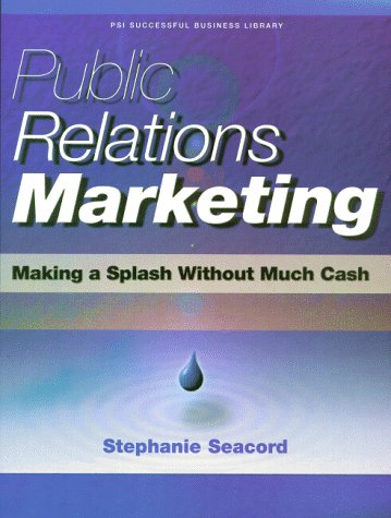 Public Relations: Making A Splash Without Cash Stephanie Seacord