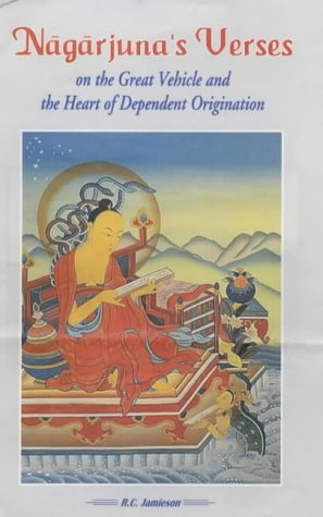 Nagarjuna Verses on the Great Vehicle and the Heart of Dependent Origination  by  Nāgārjuna