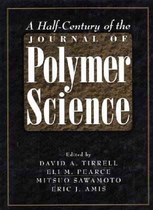 A Half-Century of the Journal of Polymer Science  by  David A. Tirrell