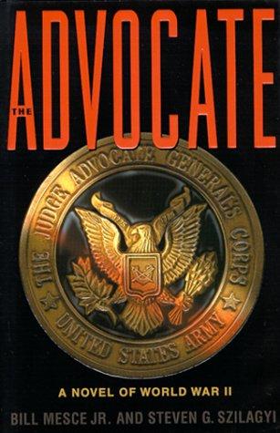 The Advocate: A Novel of World War II  by  Bill Mesce Jr.