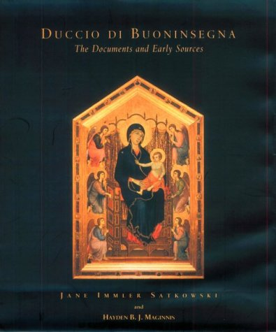 Duccio Di Buoninsegna: The Documents And Early Sources Jane Satkowski