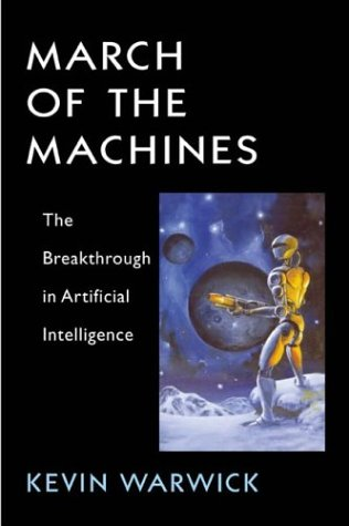 March of the Machines: The Breakthrough in Artificial Intelligence Kevin Warwick
