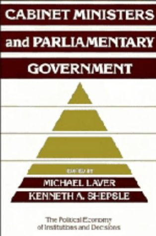 Cabinet Ministers And Parliamentary Government  by  Michael J. Laver