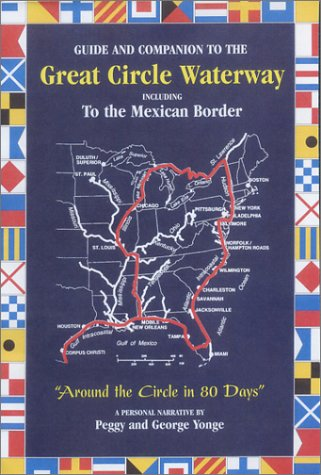 Guide And Companion To The Great Circle Waterway Including The Waterway To The Border Of Mexico: Around The Circle In 80 Days Peggy Yonge