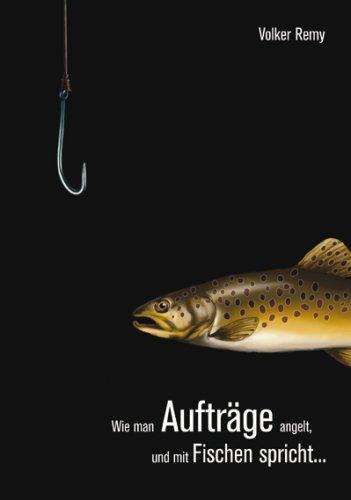Wie Man Aufträge Angelt Und Mit Fischen Spricht .. Volker Remy