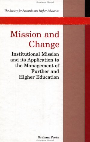 Mission And Change: Institutional Mission And Its Application To The Management Of Further And Higher Education Graham Peeke
