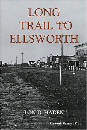 Long Trail to Ellsworth  by  Lon D. Haden