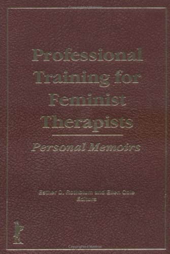 Professional Training for Feminist Therapists: Personal Memoirs  by  Esther D. Rothblum