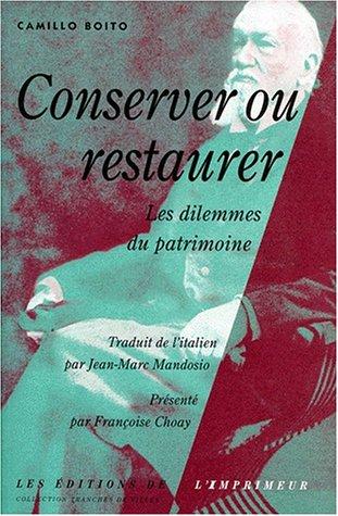 Conserver ou restaurer. les dilemmes du patrimoine  by  Camillo Boito