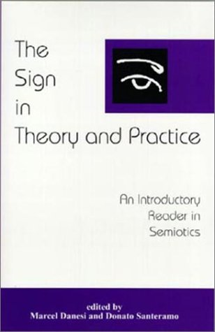 The Sign in Theory and Practice: An Introductory Reader in Semiotics Marcel Danesi