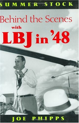 Summer Stock: Behind the Scenes With Lbj in 48 : Recollections of a Political Drama (A.M. Pate, Jr. Series on the American Presidency)  by  Joe Phipps