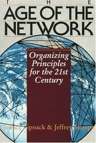 Age of the Network: Organizing Principles for the 21st Century Janet Lipnack