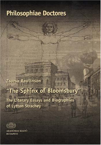 The Sphinx of Bloomsbury: The Literary Essays and Biographies of Lytton Strachey Zsuzsa Rawlinson