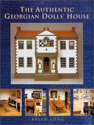 The Authentic Georgian Dolls House Brian Long