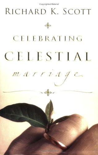 Celebrating Celestial Marriage  by  Richard K. Scott