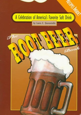 The Root Beer Book: A Celebration of Americas Best-Loved Soft Drink  by  Laura E. Quarantiello