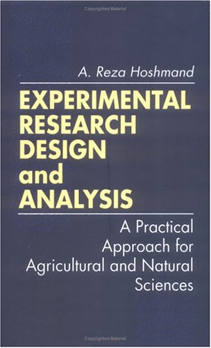 Experimental Research Design and Analysis: A Practical Approach for Agricultural and Natural Sciences  by  A. Reza Hoshmand
