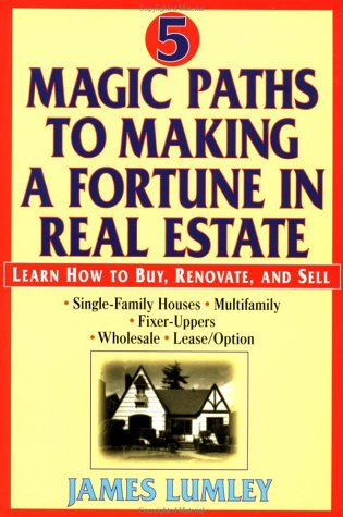Five Magic Paths to Making a Fortune in Real Estate  by  James E.A. Lumley