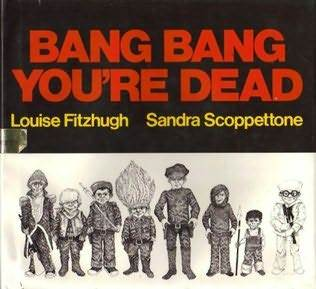 Bang, Bang, Youre Dead  by  Louise Fitzhugh