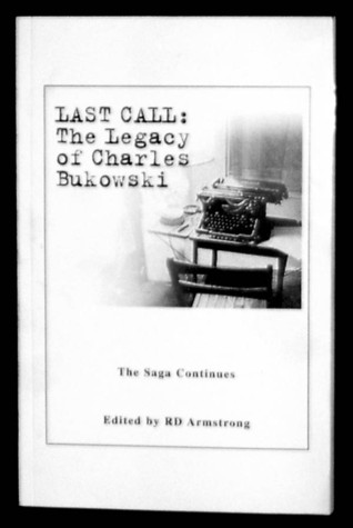 Last Call: The Legacy of Charles Bukowski  by  R.D. Armstrong