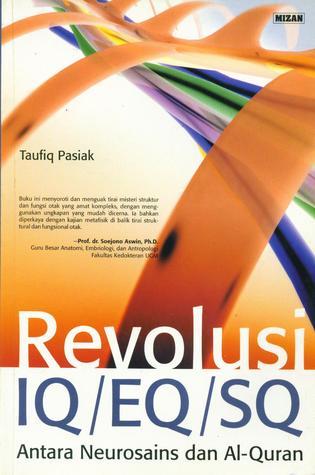 Revolusi IQ/EQ/SQ: Antara Neurosains dan Al Quran  by  Taufiq Pasiak