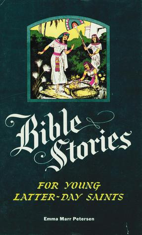 Bible Stories for Young Latter Day Saints  by  Emma Marr Petersen
