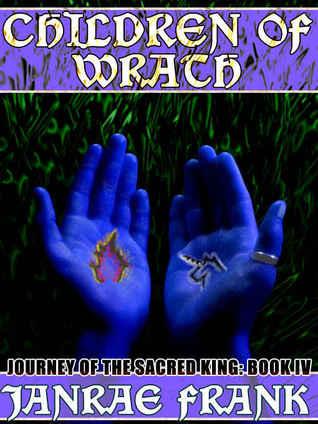 Children of Wrath (Journey of the Sacred King, #4) Janrae Frank