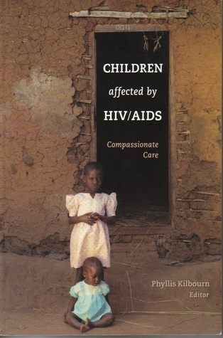 Children Affected  by  HIV/AIDS: Compassionate Care by Phyllis Kilbourn