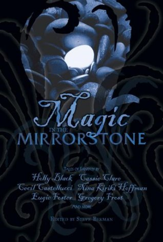 Magic in the Mirrorstone: Tales of Fantasy  by  Steve Berman
