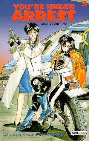 Youre Under Arrest! 3: Der Geschmack des Risikos (Youre Under Arrest!, #3)  by  Kosuke Fujishima