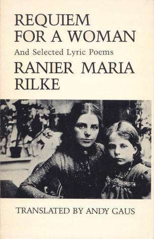 Requiem for a woman, and selected lyric poems Rainer Maria Rilke