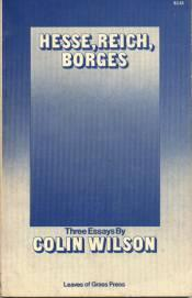 Hesse, Reich, Borges: Three Essays  by  Colin Wilson