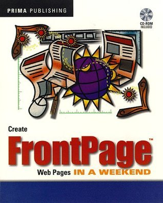 Create FrontPage Web Pages in a Weekend [With CDROM] David Karlins