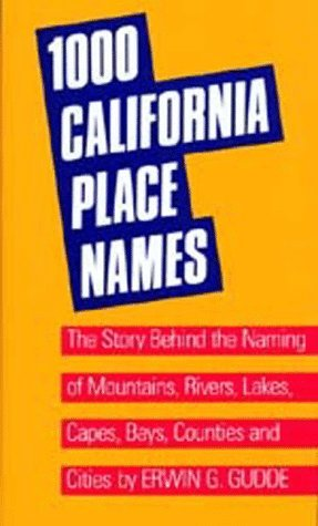 One Thousand California Place Names: The Story Behind the Naming of Mountains, Rivers, Lakes, Capes, Bays, Counties and Cities, Third Revised edition  by  Erwin G. Gudde