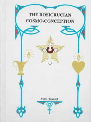 Rosicrucian Cosmo Conception: Mystic Christianity  by  Max Heindel