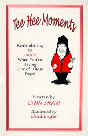 Tee Hee Moments: Remembering to Laugh When Youre Having One of Those Days!  by  Lynn Shaw