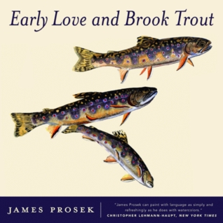 Early Love and Brook Trout: With Watercolor paintings the author by James Prosek