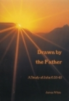 Drawn By The Father: A Study Of John 6:35 45 James R. White