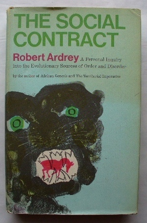 The Social Contract: A Personal Inquiry into the Evolutionary Sources of Order and Disorder Robert Ardrey
