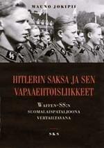 Hitlerin Saksa ja sen vapaaehtoisliikkeet: Waffen-SS:n suomalaispataljoona vertailtavana  by  Mauno Jokipii