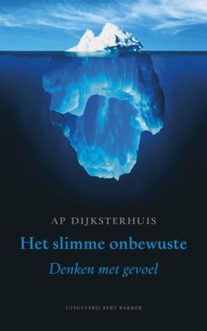 Het slimme onbewuste - Denken met gevoel  by  Ap Dijksterhuis