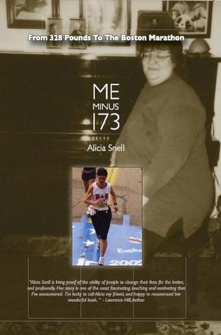 Me Minus 173:  From 328 Pounds To The Boston Marathon Alicia Snell