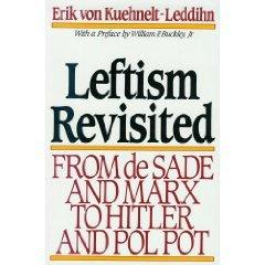 Leftism Revisited: from de Sade and Marx to Hitler and Pol Pot  by  Erik von Kuehnelt-Leddihn
