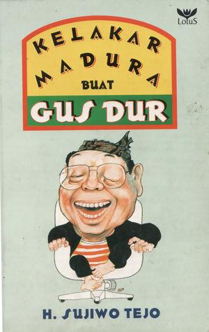 Kelakar Madura buat Gus Dur  by  Sujiwo Tejo