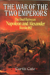 The War of the Two Emperors: The Duel between Napoleon and Alexander: Russia, 1812  by  Curtis Cate