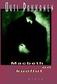 Macbeth on kuollut  by  Outi Pakkanen