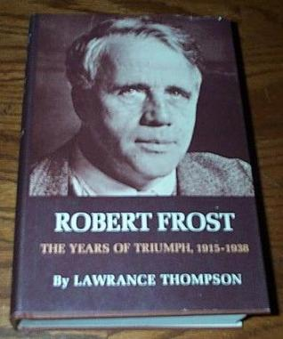 Robert Frost: The Years of Triumph, 1915-1938  by  Lawrance Thompson